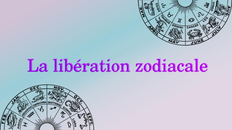 """sur fond dégradé de rose bleu pastel, le texte """"la libération zodiacale"""" en violet, avec de part et d'autres la roue zodiacale avec des illustrations"""