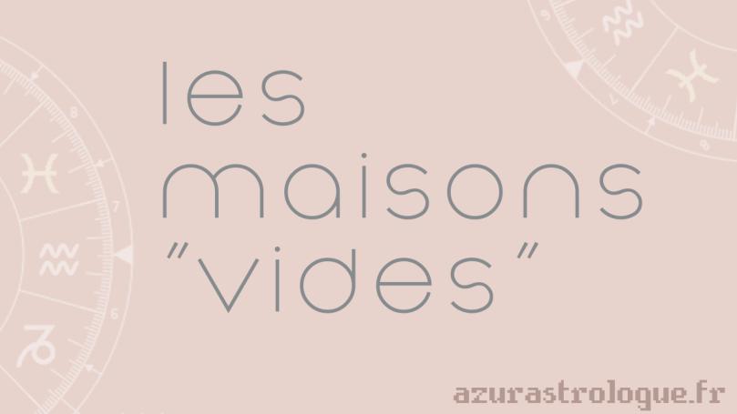 "les maisons ""vides"", azurastrologue.fr"